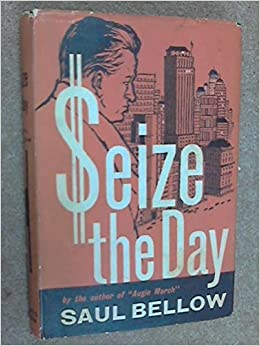 Seize the Day by Saul Bellow (1956-11-15)
