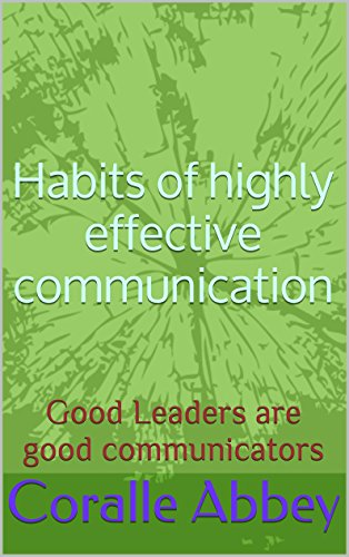 Habits of highly effective communication: Good Leaders are good communicators