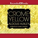 Crome Yellow Audiobook by Aldous Huxley Narrated by James Langton