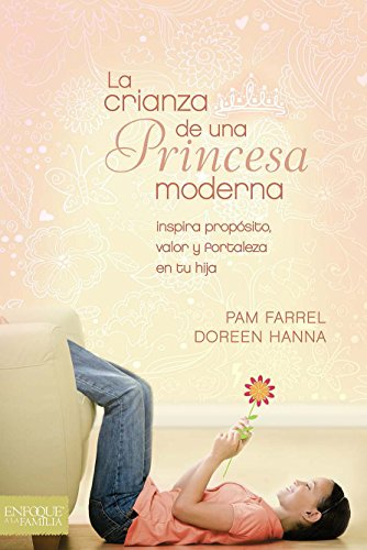 Crianza de una princesa moderna, La // Raising a Modern Day Princess (Spanish Edition)