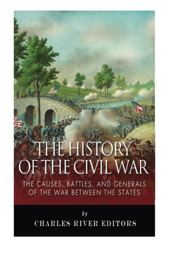 The History of the Civil War: The Causes, Battles, and Generals of the War Between the States