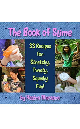 The Book of Slime: 33 Recipes for Stretchy, Twisty, Squishy Fun! by [Macalino, Helena]