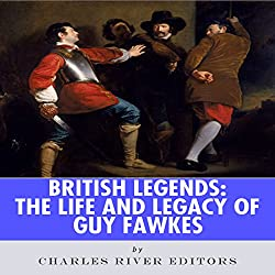 British Legends: The Life and Legacy of Guy Fawkes