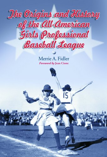 Download The Origins And History of the All-American Girls Professional Baseball League PDF