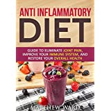 Anti Inflammatory Diet: Guide to Eliminate Joint Pain, Improve Your Immune System, and Restore Your Overall Health (anti inflammatory cookbook, anti inflammatory ... recipes, anti inflammatory strategies)