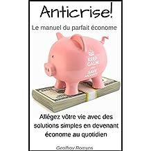 Anticrise! - le manuel du parfait économe: Allégez votre vie avec des solutions simples (French Edition)