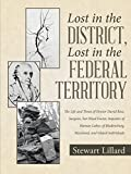 img - for Lost in the District, Lost in the Federal Territory: The Life and Times of Doctor David Ross, Surgeon, Sot-Weed Factor, Importer of Human Labor, of Bladensburg, Maryland, and related individuals book / textbook / text book