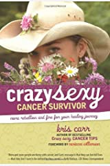 Crazy Sexy Cancer Survivor: More Rebellion and Fire for Your Healing Journey Kindle Edition