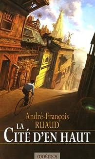 La cité d'en haut par André-François Ruaud