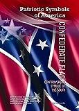 Confederate Flag: Controversial Symbol of the South (Patriotic Symbols of America)