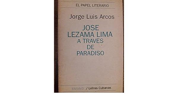 Jose lezama lima a traves de paradiso.ensayo, primera edicion, 1993.: jorge luis arcos: Amazon.com: Books