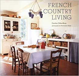 Beautiful French Country Living: Caroline Clifton Mogg, Christopher Drake:  9781841726021: Amazon.com: Books
