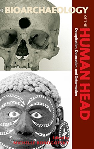 The Bioarchaeology of the Human Head: Decapitation, Decoration, and Deformation (Bioarchaeological Interpretations of the Human Past: Local, Regional, and Global)