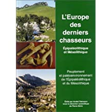 L'Europe des derniers chasseurs. Epipaléolithique et mésolithique