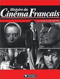 Histoire du cinéma français : Encyclopédie des films, 1940-1950 par Maurice Bessy