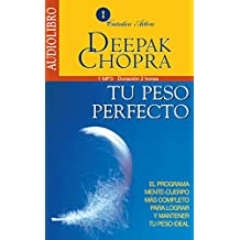 Tu Peso Perfecto / The Perfect Weith: El Programa Mente-Cuerpo Más Completo Para Lograr Mantener Tu Peso Ideal / The Mind-Body Program for Achieving the Most Complete Ideal Weight