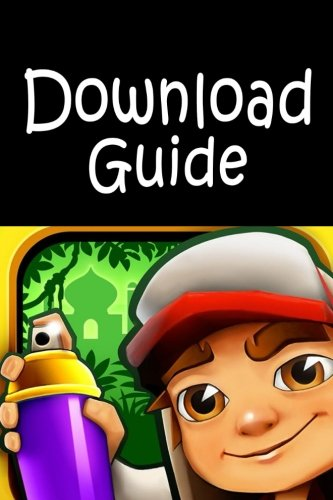 Subway Surfers: Download Guide for PC, Android, Kindle, IOS and More! (Volume 2) PDF