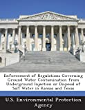Enforcement of Regulations Governing Ground Water Contamination from Underground Injection or Disposal of Salt Water in Kansas and Texas, , 1288638345
