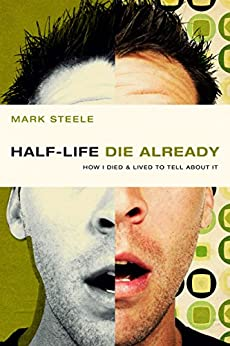 half-life / die already: How I Died and Lived to Tell About It by [Steele, Mark]