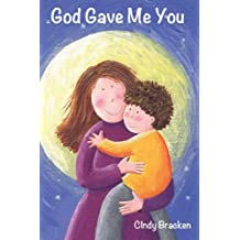 God Gave Me You (A Rhyming Picture Book For Young Children And Their Parents)