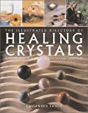The Illustrated Directory of Healing Crystals, Cassandra Eason, 1843337002