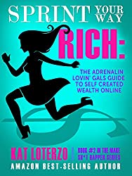 Sprint Your Way Rich!: The Adrenalin Lovin' Gals Guide to Self Created Wealth Online (Make Sh*t Happen Book 2)