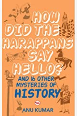 How Did The Harappans Say Hello? And 16 Other Mysteries of History Paperback