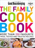 Good Housekeeping: The Family Cook Book: More Than 200 Favourite Tried, Tsted and Trusted Recipes: More Than 200 Favourite Tried, Tested And Trusted Recipes'