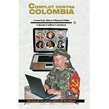 Complot contra Colombia: Secretos de los Computadores de Raul Reyes (Spanish Edition) by Luis Alberto Villamarin Pulido (2013-02-01)