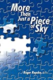 More Than Just a Piece of Sky, Roger Rapske, 1426924488