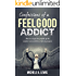 Confessions of a Feel Good Addict: How to escape the pitfalls of the comfort zone and live a life on purpose
