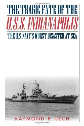 The Tragic Fate of the U.S.S. Indianapolis: The U.S. Navy's Worst Disaster at Sea 1st (first) Cooper Square Pr Edition by Lech, Raymond B. published by Cooper Square Press (2000)