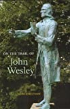 On the Trail of John Wesley, J. Keith Cheetham, 1842820230