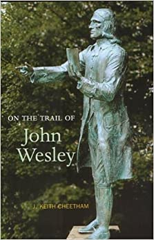 Book On the Trail of John Wesley: Founder of the Methodist Church (On the Trail of)