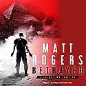 Betrayed: A Jason King Thriller, Book 4 Hörbuch von Matt Rogers Gesprochen von: Roger Wayne