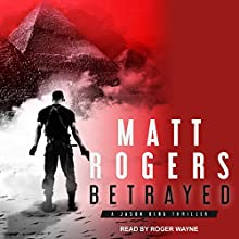 Betrayed: A Jason King Thriller, Book 4 Audiobook by Matt Rogers Narrated by Roger Wayne
