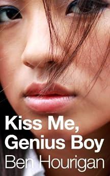 Kiss Me, Genius Boy: A Novel (The No More Dreams Trilogy Book 1) by [Hourigan, Ben]