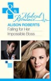 Falling for Her Impossible Boss by Alison Roberts front cover