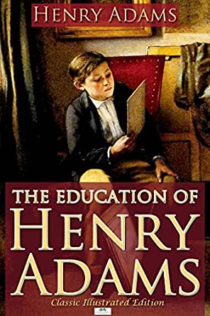 the progression of henry adams education The education of henry adams [henry adams] on amazoncom free shipping on qualifying offers the education of henry adams records the struggle of bostonian henry adams (1838-1918), in early old age.