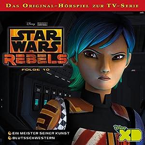 Ein Meister seiner Kunst / Blutsschwestern (Star Wars Rebels 10) Hörspiel