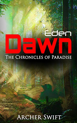 Book: Eden, Dawn - The Chronicles of Paradise by Archer Swift