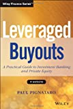 Leveraged Buyouts + Website: A Practical Guide to Investment Banking and Private Equity (Wiley Finance), Paul Pignataro, 1118674545