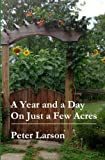 A Year and a Day on Just a Few Acres, Peter Larson, 149549957X