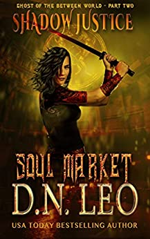 Soul Market: Shadow Justice (Ghost of the Between World Book 2) by [Leo, D. N.]