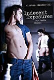 Indecent Exposures: Gay Erotic Stories