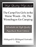 The Camp Fire Girls in the Maine Woods - Or, The Winnebagos Go Camping