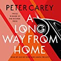 A Long Way from Home Audiobook by Peter Carey Narrated by Eloise Oxer, Amos Phillips