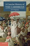 A Concise History of the Caribbean (Cambridge Concise Histories), B. W. Higman, 0521043484