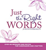 Just the Right Words: Over 400 Messages and Motifs for Cardmakers and Crafters