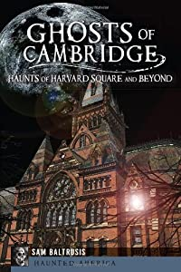 Ghosts of Cambridge:: Haunts of Harvard Square and Beyond (Haunted America)